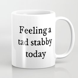 Feeling A Tad Stabby Funny Quote Coffee Mug
