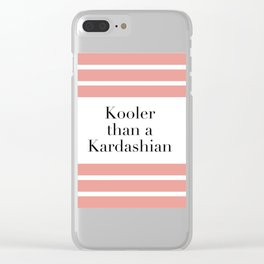 Kooler than a Kardashian Clear iPhone Case