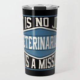 Veterinarian  - It Is No Job, It Is A Mission Travel Mug