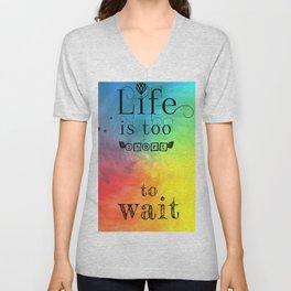 Life is too short to wait Unisex V-Neck