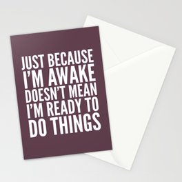 Just Because I'm Awake Doesn't Mean I'm Ready To Do Things (Eggplant) Stationery Cards
