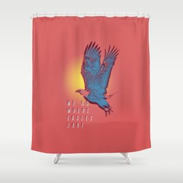 We Go Where Eagles Dare Shower Curtain