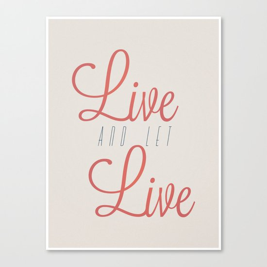 Live And Let Live Canvas Print