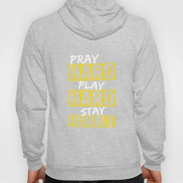 Pray HARD Play HARD Stay Humble Motivational T Shirt Hoody