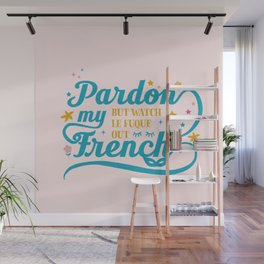 Pardon my French Wall Mural