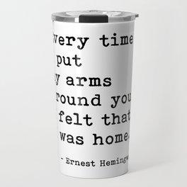 Felt Like I Was Home Ernest Hemingway Quote Travel Mug