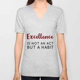 Excellence is not an act but a habit - Aristotle Greek philosophy quote Unisex V-Neck