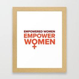 Empowered women, empower women Framed Art Print