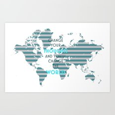 Change your thoughts and you'll change the world Art Print