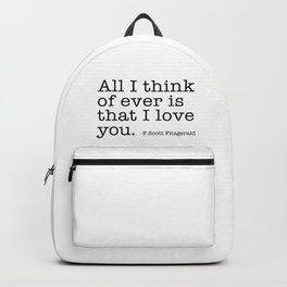 All I think of ever that I love you - Fitzgerald quote Backpack