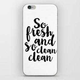 So Fresh And So Clean Clean,Bathroom Decor,BATHROOM WALL ART,Bathroom Sign,Children Quote,kids Gift iPhone Skin