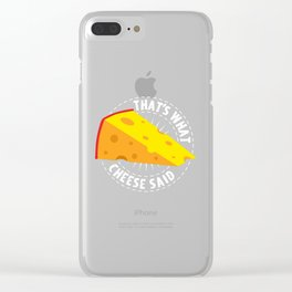 That's What Cheese Said Clear iPhone Case