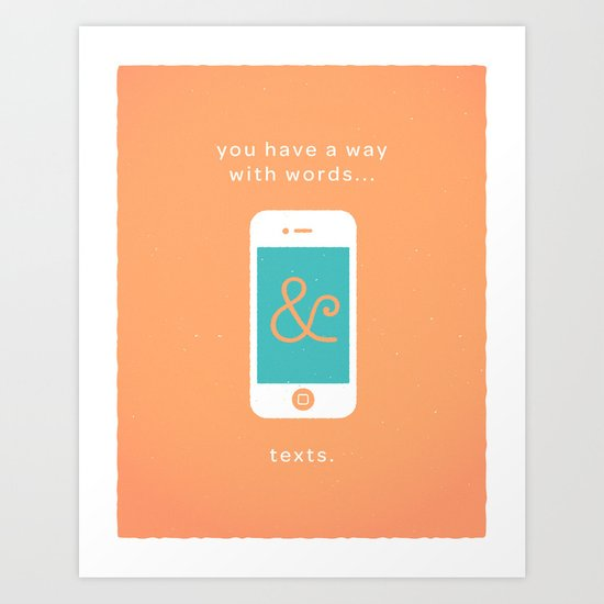 you have a way with words & texts. Art Print