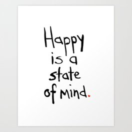 Happy is a State of Mind: by Annessa Braymer Art Print