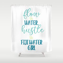 Flow Like Water, Hustle Like Fiji Water Girl (White) Shower Curtain