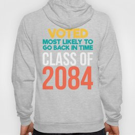 Voted Most Likely To Go Back In TIme Class Of 2084 Hoody