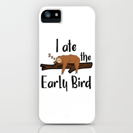 I Ate The Early Bird Sleeping Sloth Chill Out Morning Grouch Slugabed iPhone Case