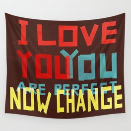 I LOVE YOU YOU ARE PERFECT NOW CHANGE Wall Tapestry