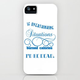 Funny Overthink Tshirt Design If Overthinking Situations iPhone Case