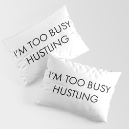 too busy Pillow Sham