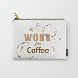 Will work for coffee Carry-All Pouch