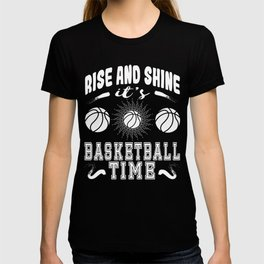 """A Shining Tee For A Wonderful You Saying """"Rise And Shine It's Basketball Time"""" T-shirt Design Sports T-shirt"""