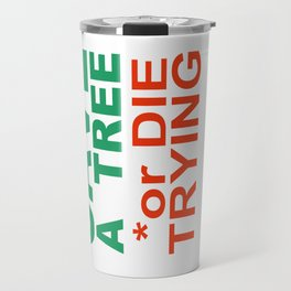 SAVE a TREE or DIE TRYING Travel Mug