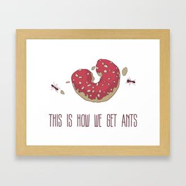 This is How We Get Ants Framed Art Print