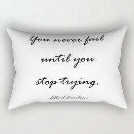 You never fail until you stop trying. Rectangular Pillow