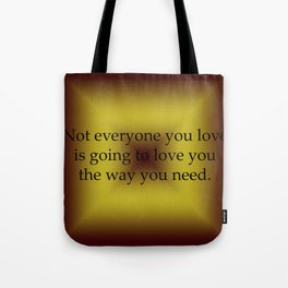 Not Everyone You Love Tote Bag