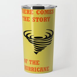 Here comes the story of the hurricane Travel Mug