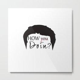How you doin? Metal Print