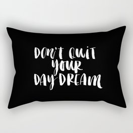 Don't Quit Your Daydream black-white typography poster design modern canvas was art home decor Rectangular Pillow