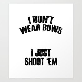 I Don't Wear Bows I Just Shoot Em Hunter Art Print