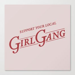 Support Your Local Girl Gang Canvas Print