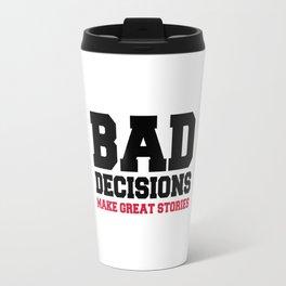 Bad Decisions Funny Quote Travel Mug