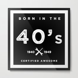 Born in the 40's. Certified Awesome Metal Print