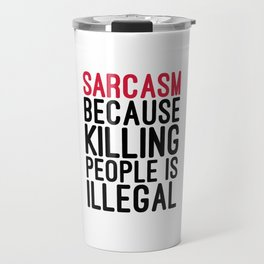 Sarcasm Funny Quote Travel Mug