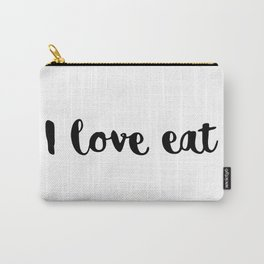 I love eat. Carry-All Pouch