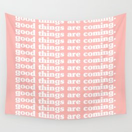 good things are coming. Wall Tapestry