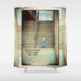 Never Be Afraid to Sit Awhile and Think Shower Curtain