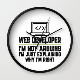 Web developer I'm Not Arguing I'm Just Explaining Why I'm Right Web developer Gift Funny Shirt Wall Clock