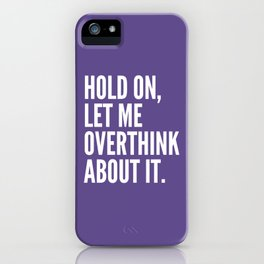 Hold On Let Me Overthink About It (Ultra Violet) iPhone Case