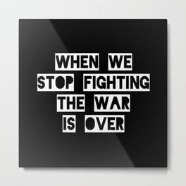 When We Stop Fighting... Metal Print