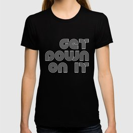 Get Down On It on Black T-shirt