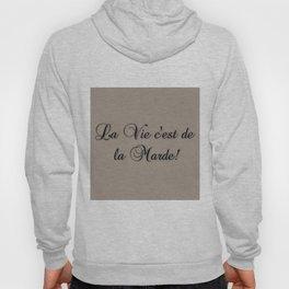 La Vie C'est De La Marde! Hoody