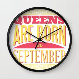 Queens are born in September Wall Clock