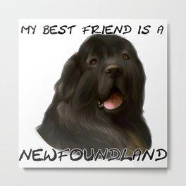 My Best Friend is a Newfoundland! Metal Print