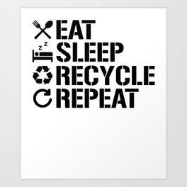 Eat Sleep Recycle Repeat Ecofriendly Environment Art Print