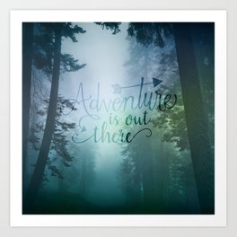 Adventure is out there in the woods Art Print